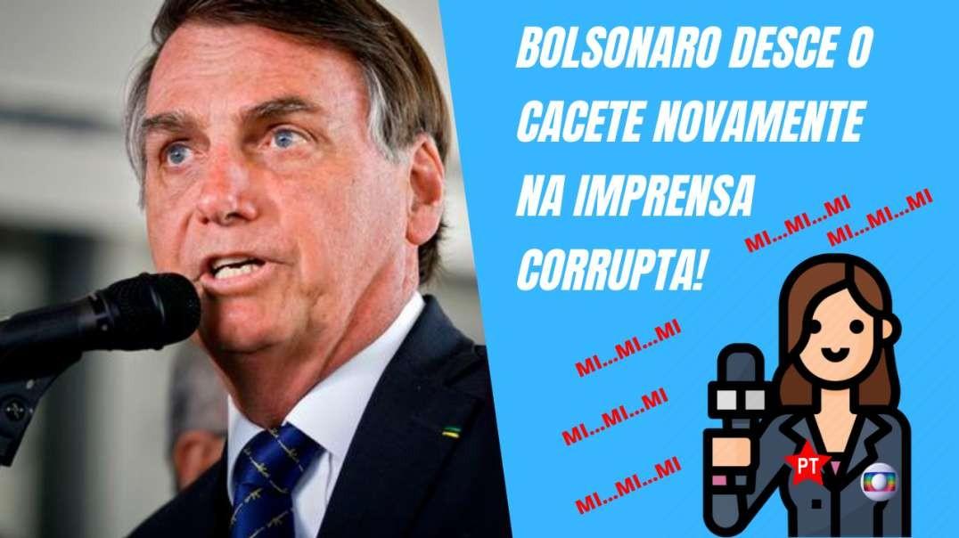 URGENTE! Bolsonaro desce o cacete novamente na imprensa corrupta