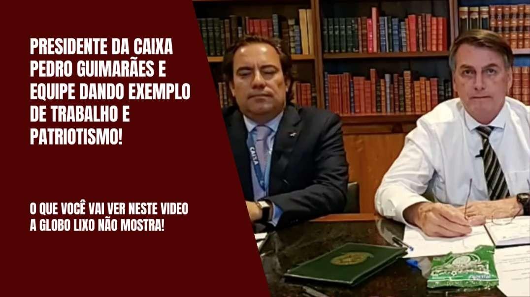 Presidente da Caixa Pedro Guimarães e equipe dando exemplo de trabalho e patriotismo