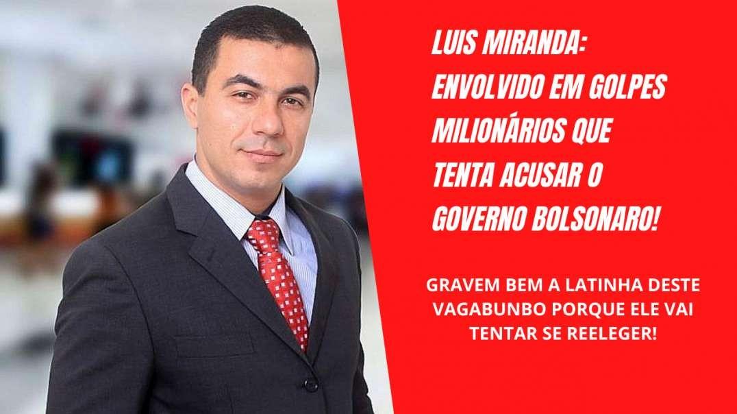 Luis Miranda Acusado de Golpes Milionários que tenta acusar o Governo Bolsonaro