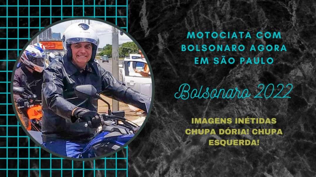 MOTOCIATA COM BOLSONARO AGORA | CHUPA DORIA E ESQUERDA!