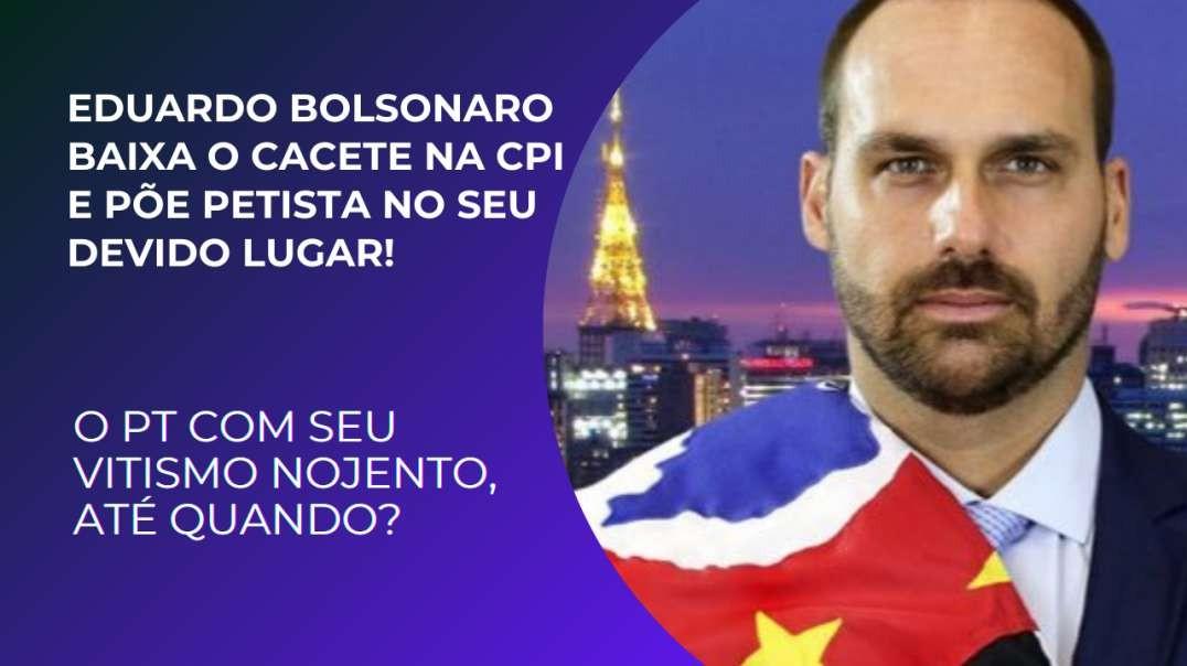 EDUARDO BOLSONARO BAIXA O CACETE E ESCULHAMBA PETISTA: GENOCIDA É O LULA!