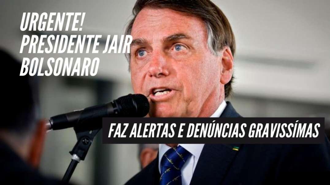 URGENTE! Presidente Jair Bolsonaro faz ALERTAS E DENÚNCIAS GRAVISSÍMAS