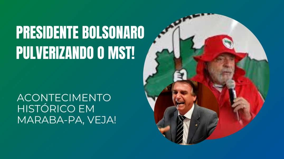PRESIDENTE BOLSONARO PULVERIZANDO O MST