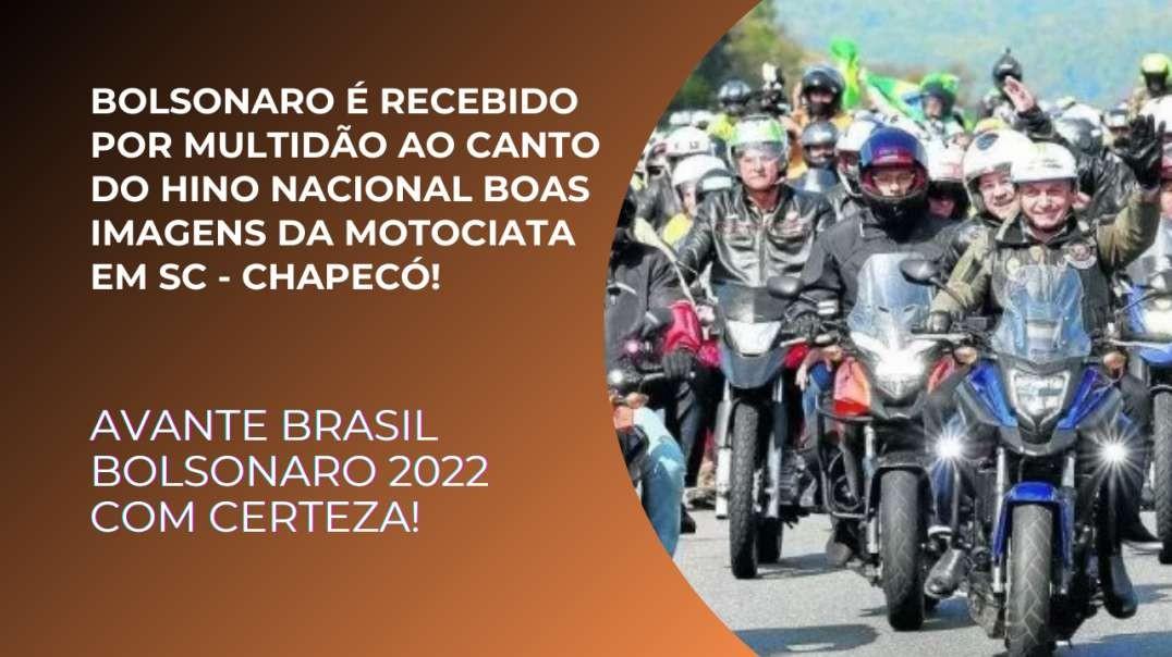 Bolsonaro é recebido por Multidão ao canto do Hino Nacional boas imagens da Motociata em SC Chapec